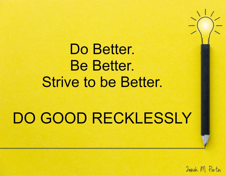 Do Better. Be Better